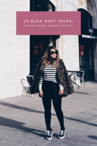 25 Blog Post Ideas: Fashion, Travel, Beauty and Lifestyle